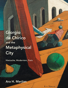 Ara H. Merjian Giorgio de Chirico and the Metaphysical City
